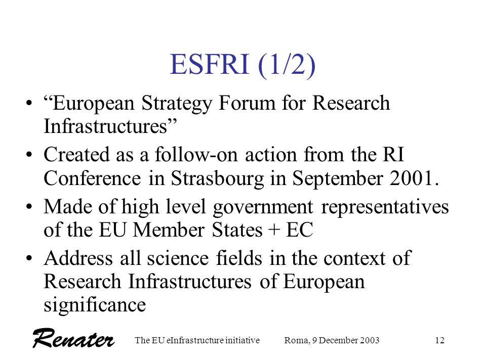 The EU eInfrastructure initiativeRoma, 9 December 200311 EUROPEAN CONTEXT - GRIDS Back-up GRID projects are issued from FP (or national) project calls