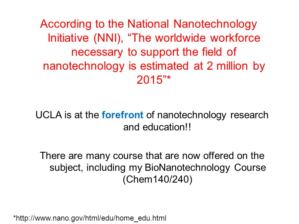 *http://www.nano.gov/html/edu/home_edu.html UCLA is at the forefront of nanotechnology research and education!! There are many course that are now off