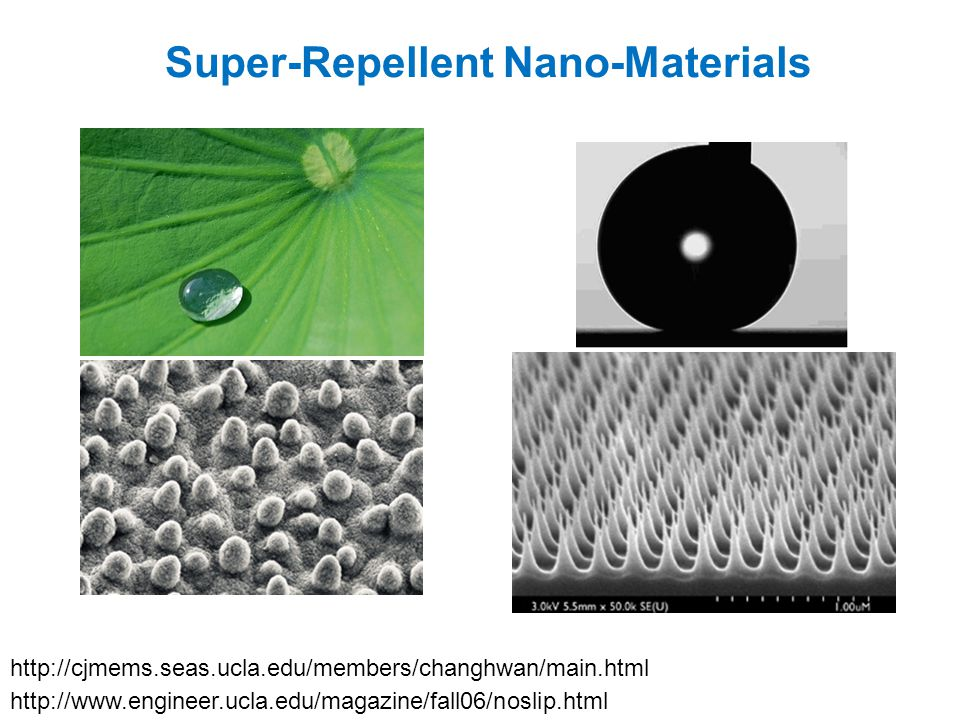 Super-Repellent Nano-Materials http://www.engineer.ucla.edu/magazine/fall06/noslip.html http://cjmems.seas.ucla.edu/members/changhwan/main.html