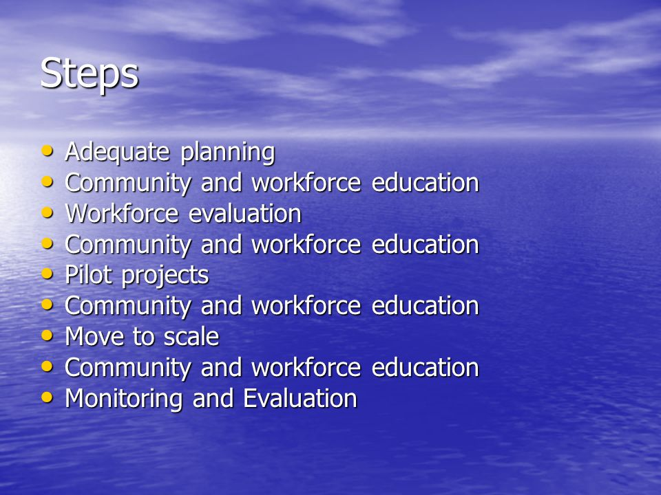 Steps Adequate planning Adequate planning Community and workforce education Community and workforce education Workforce evaluation Workforce evaluatio