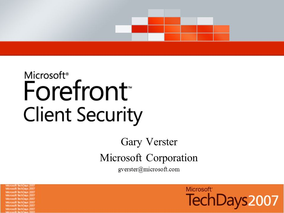 The Security Environment Tenets of Microsoft Security Product Line Microsoft Forefront Microsoft Forefront Client Security Three Dimensions to Securing Clients