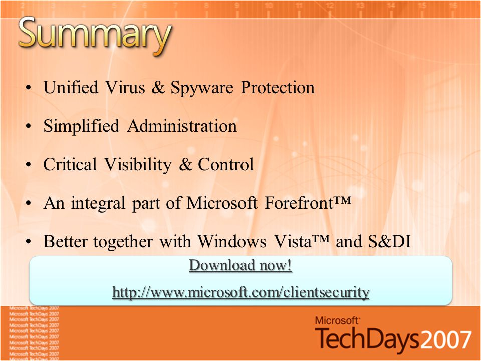 Unified Virus & Spyware Protection Simplified Administration Critical Visibility & Control An integral part of Microsoft Forefront™ Better together wi