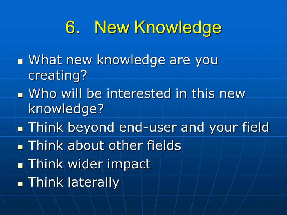 6.New Knowledge What new knowledge are you creating.