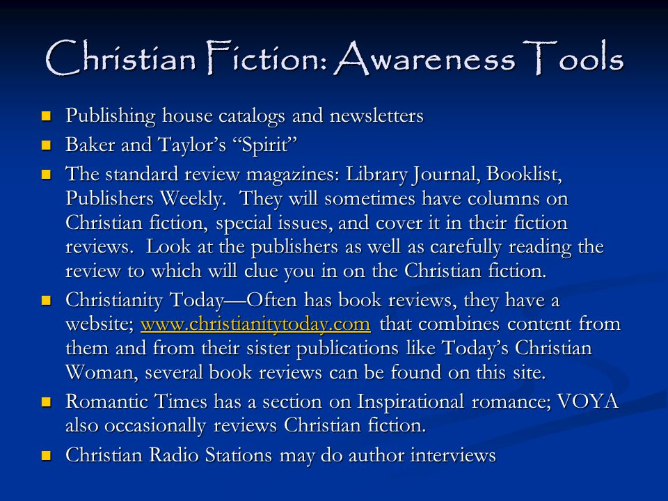 Christian Fiction: Awareness Tools Publishing house catalogs and newsletters Publishing house catalogs and newsletters Baker and Taylor's Spirit Baker and Taylor's Spirit The standard review magazines: Library Journal, Booklist, Publishers Weekly.