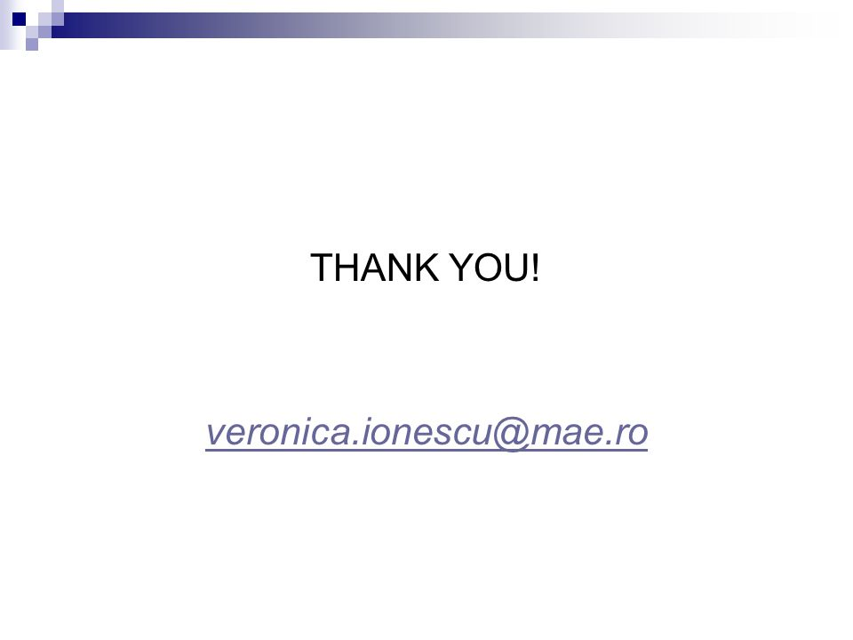 THANK YOU! veronica.ionescu@mae.ro