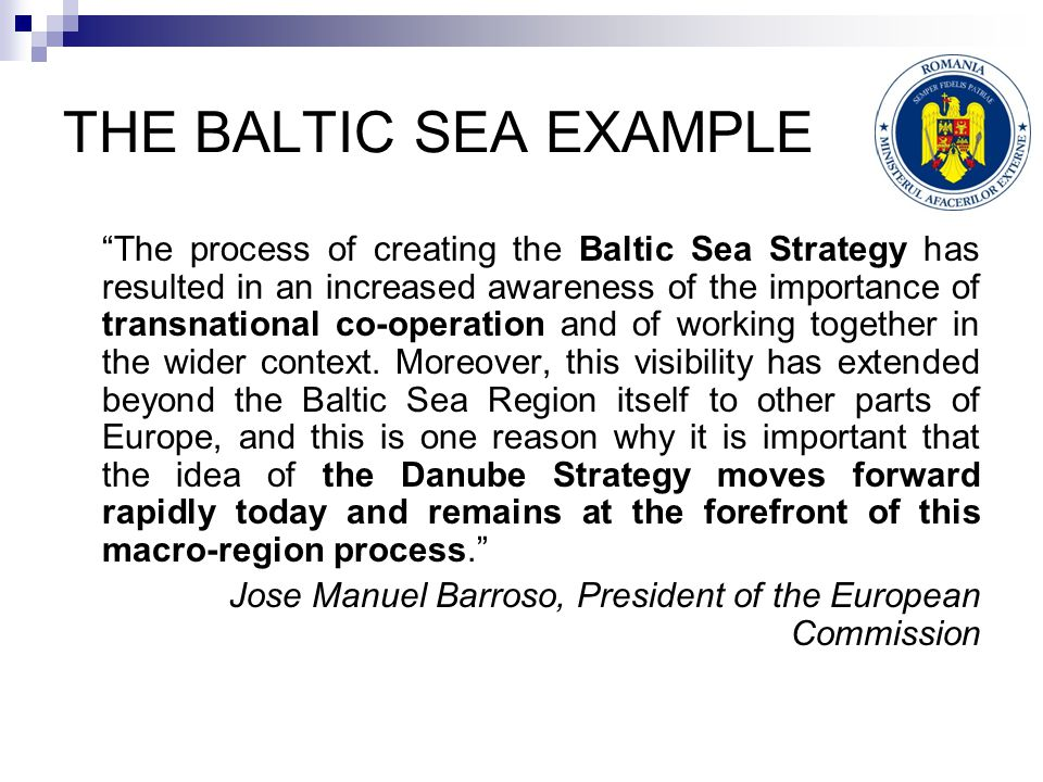"THE BALTIC SEA EXAMPLE ""The process of creating the Baltic Sea Strategy has resulted in an increased awareness of the importance of transnational co-o"