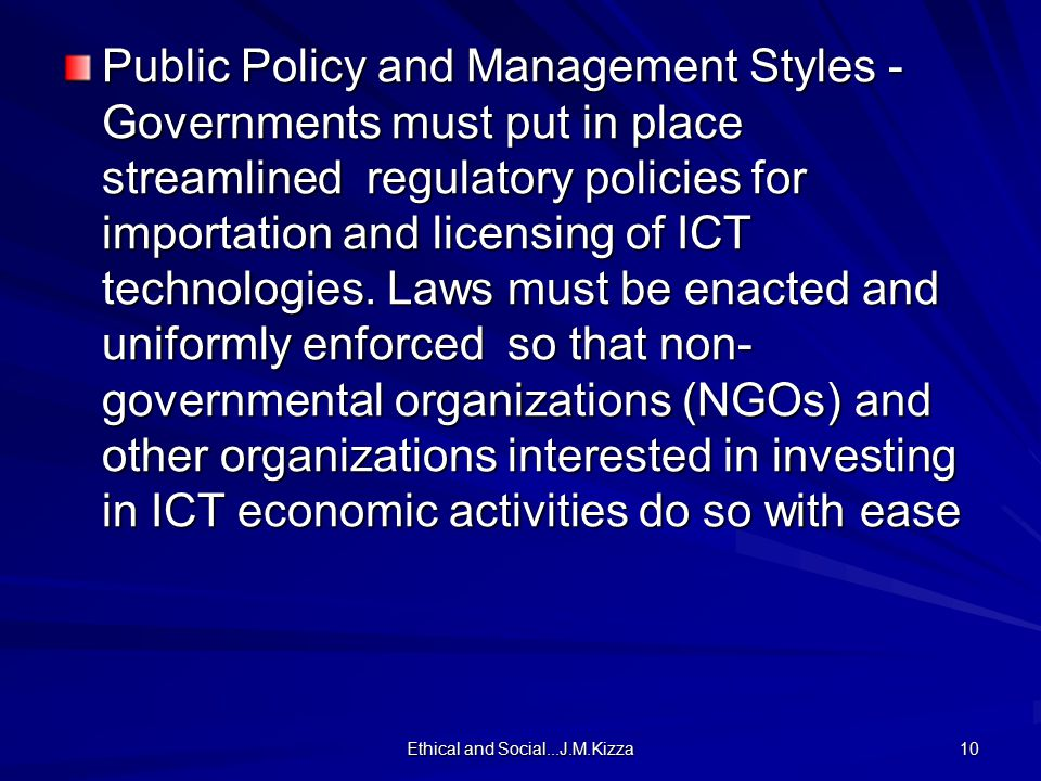 Ethical and Social...J.M.Kizza 10 Public Policy and Management Styles - Governments must put in place streamlined regulatory policies for importation