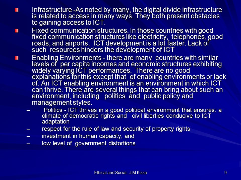 Ethical and Social...J.M.Kizza 9 Infrastructure -As noted by many, the digital divide infrastructure is related to access in many ways.