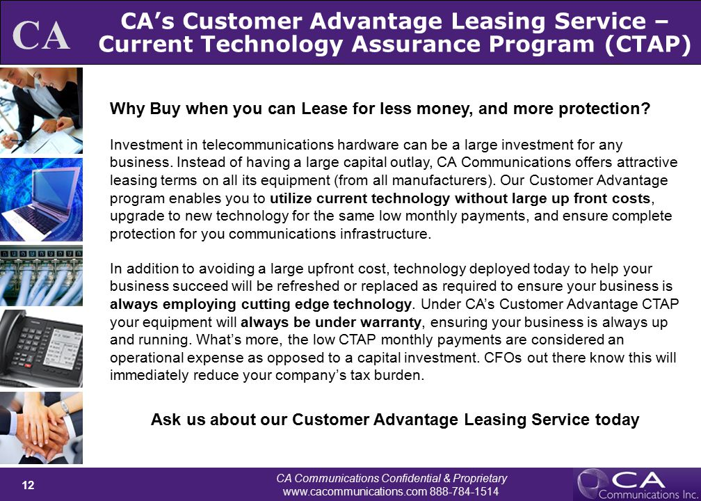 CA Communications Confidential & Proprietary www.cacommunications.com 888-784-1514 12 CA Why Buy when you can Lease for less money, and more protection.