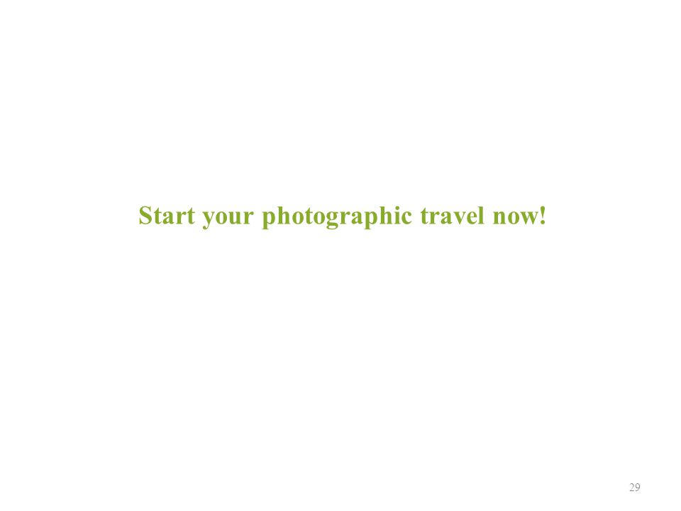 29 Start your photographic travel now!