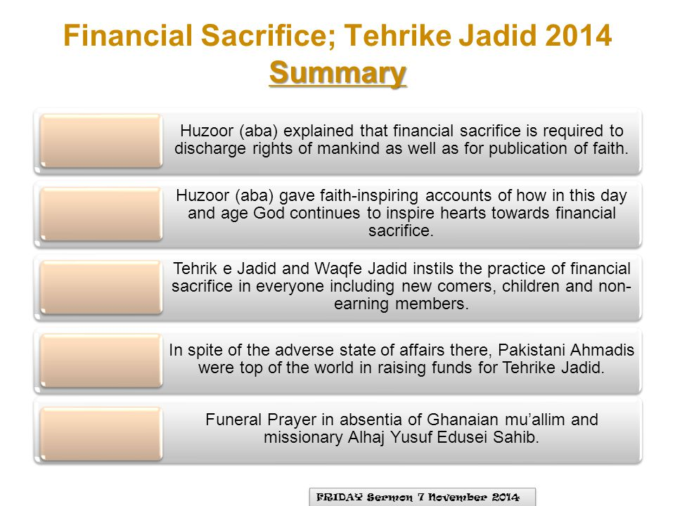 Summary Financial Sacrifice; Tehrike Jadid 2014 Summary Huzoor (aba) explained that financial sacrifice is required to discharge rights of mankind as well as for publication of faith.