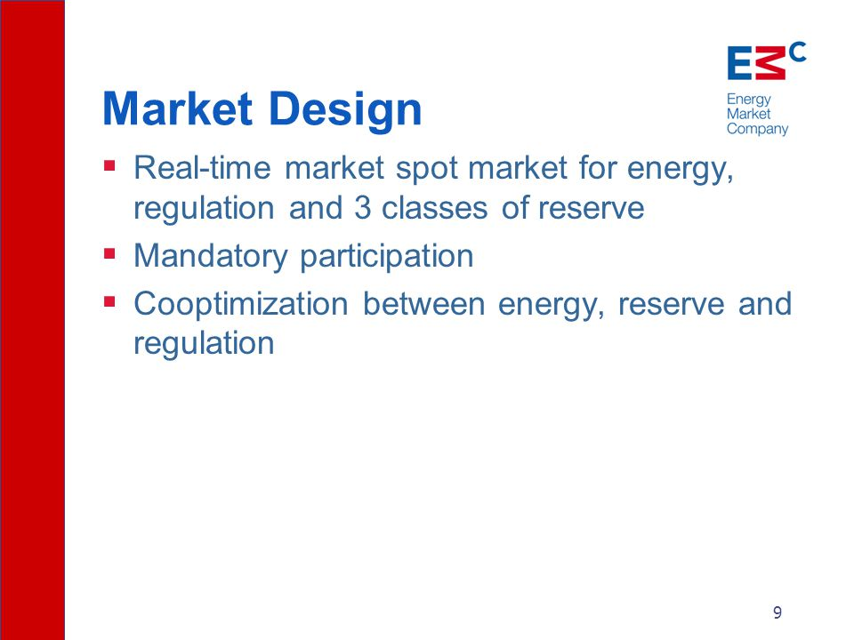 9  Real-time market spot market for energy, regulation and 3 classes of reserve  Mandatory participation  Cooptimization between energy, reserve and regulation