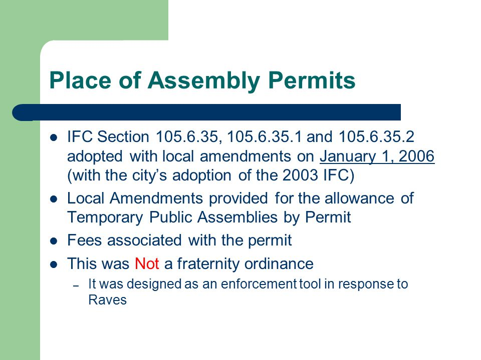 Place of Assembly Permits IFC Section 105.6.35, 105.6.35.1 and 105.6.35.2 adopted with local amendments on January 1, 2006 (with the city's adoption o