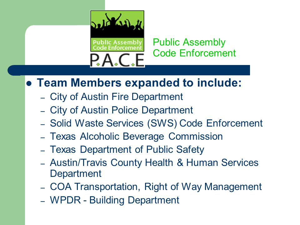Public Assembly Code Enforcement Team Members expanded to include: – City of Austin Fire Department – City of Austin Police Department – Solid Waste S