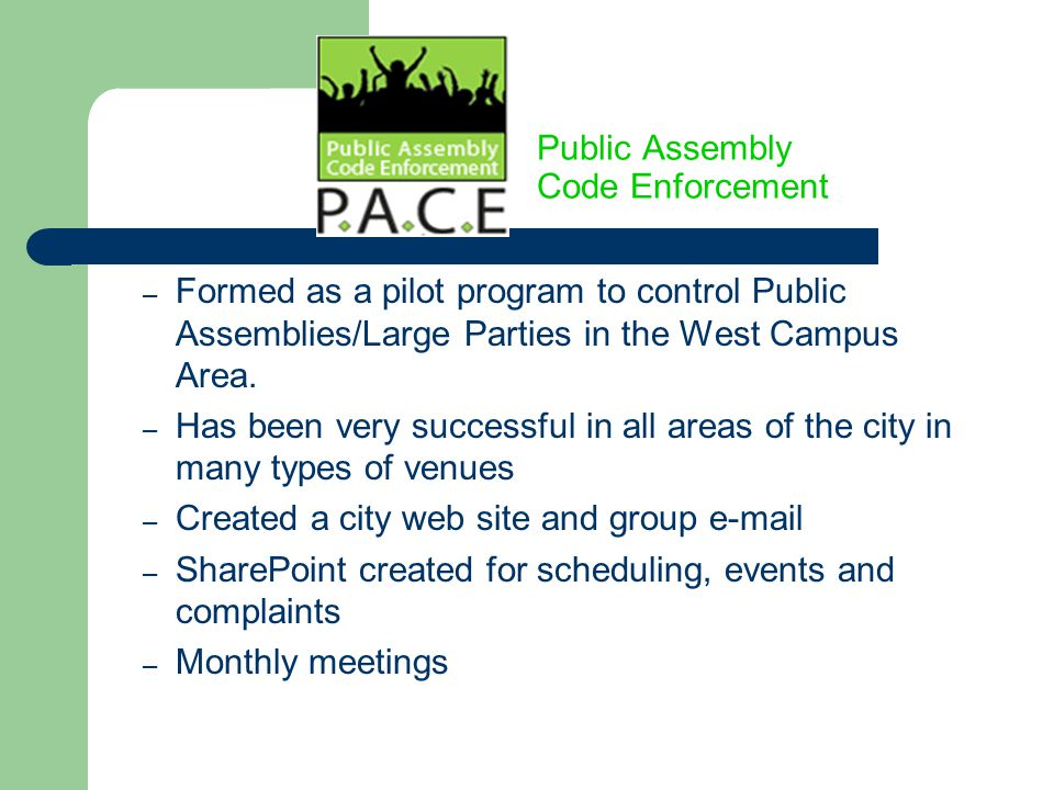 Public Assembly Code Enforcement – Formed as a pilot program to control Public Assemblies/Large Parties in the West Campus Area. – Has been very succe