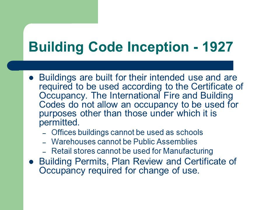 Building Code Inception - 1927 Buildings are built for their intended use and are required to be used according to the Certificate of Occupancy. The I