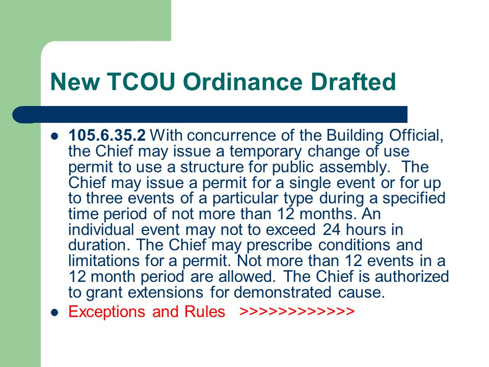 New TCOU Ordinance Drafted 105.6.35.2 With concurrence of the Building Official, the Chief may issue a temporary change of use permit to use a structure for public assembly.