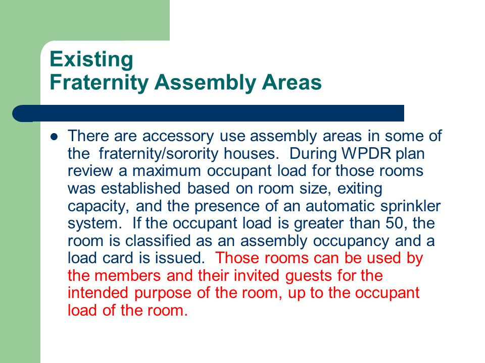 Existing Fraternity Assembly Areas There are accessory use assembly areas in some of the fraternity/sorority houses. During WPDR plan review a maximum