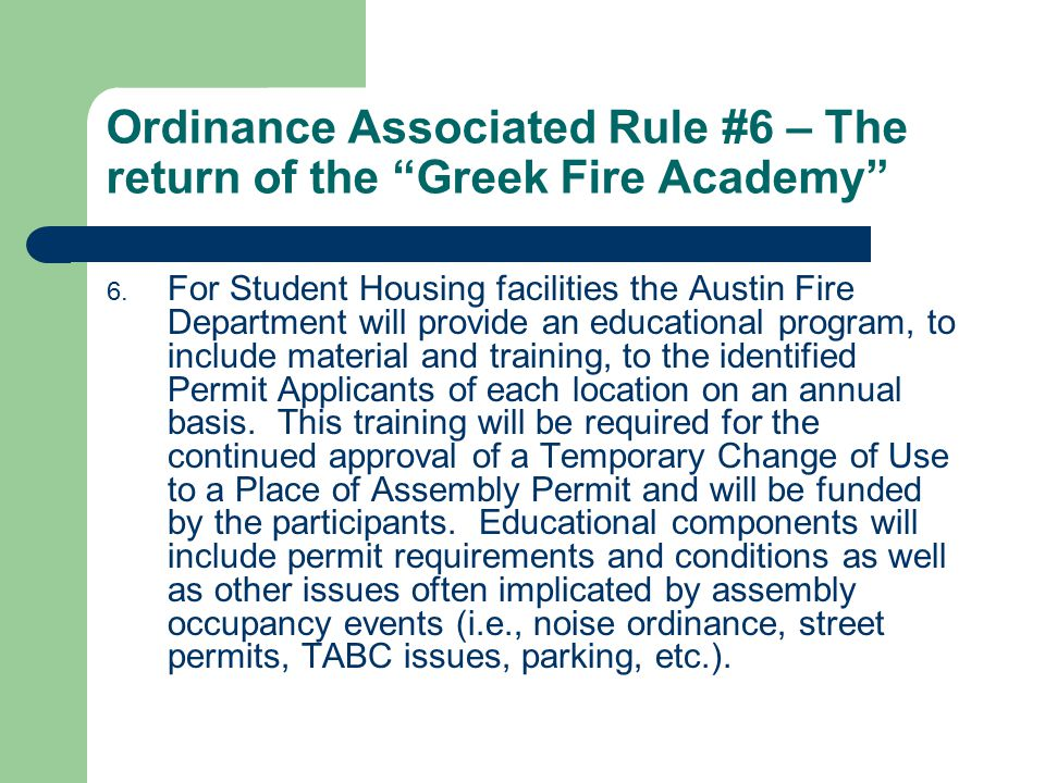 "Ordinance Associated Rule #6 – The return of the ""Greek Fire Academy"" 6. For Student Housing facilities the Austin Fire Department will provide an edu"