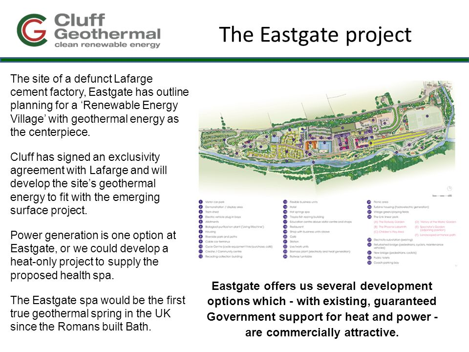 The Eastgate project The site of a defunct Lafarge cement factory, Eastgate has outline planning for a 'Renewable Energy Village' with geothermal energy as the centerpiece.