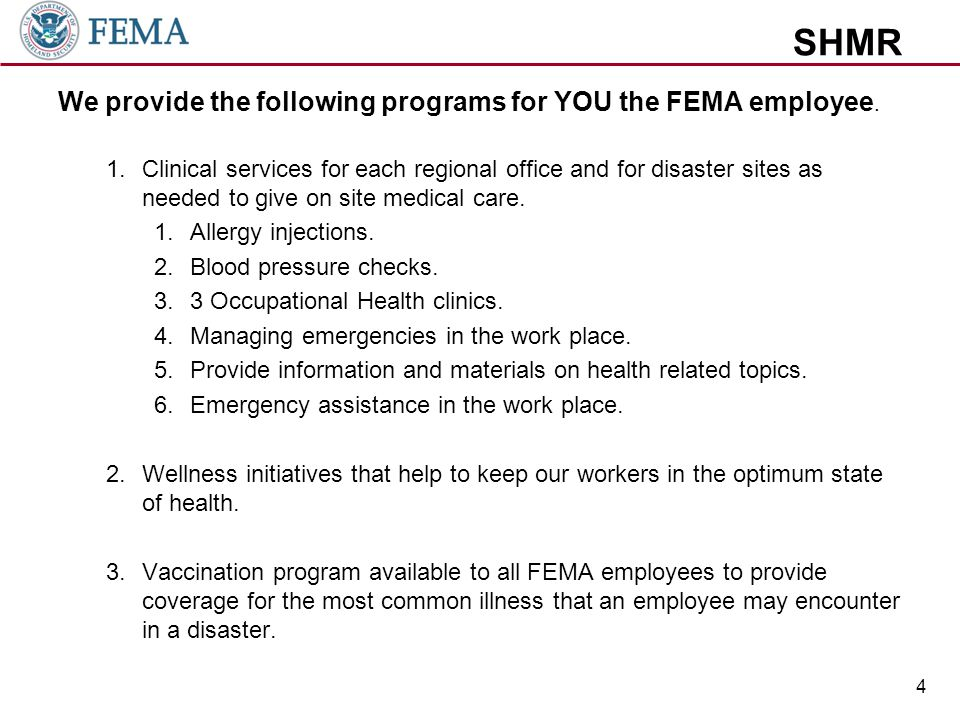 SHMR We provide the following programs for YOU the FEMA employee. 1.Clinical services for each regional office and for disaster sites as needed to giv