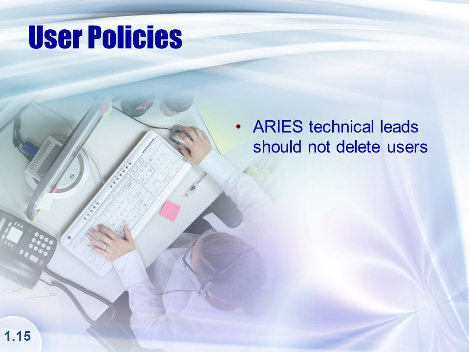 ARIES LAPTOP Security Policy Wireless connections for ARIES are approved; however … Users CANNOT access ARIES in public locales Data encryption software must be used on all laptops that store confidential information 1.16