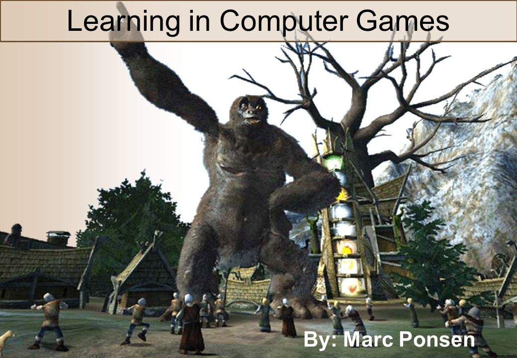 Machine Learning in Computer Games Learning in Computer Games By: Marc Ponsen
