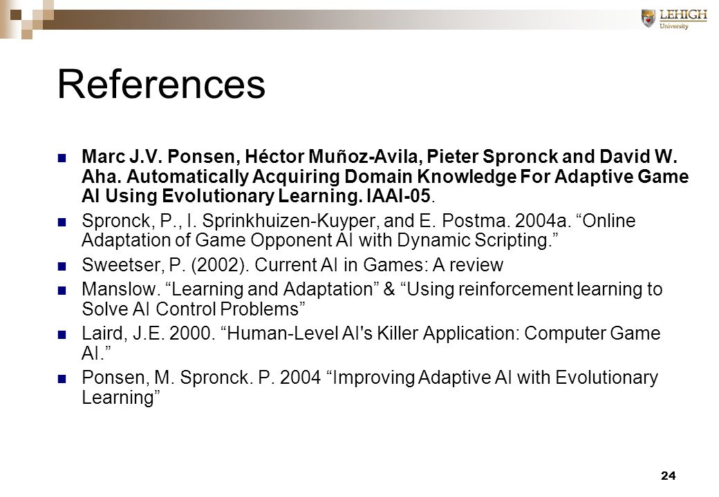 24 References Marc J.V. Ponsen, Héctor Muñoz-Avila, Pieter Spronck and David W.