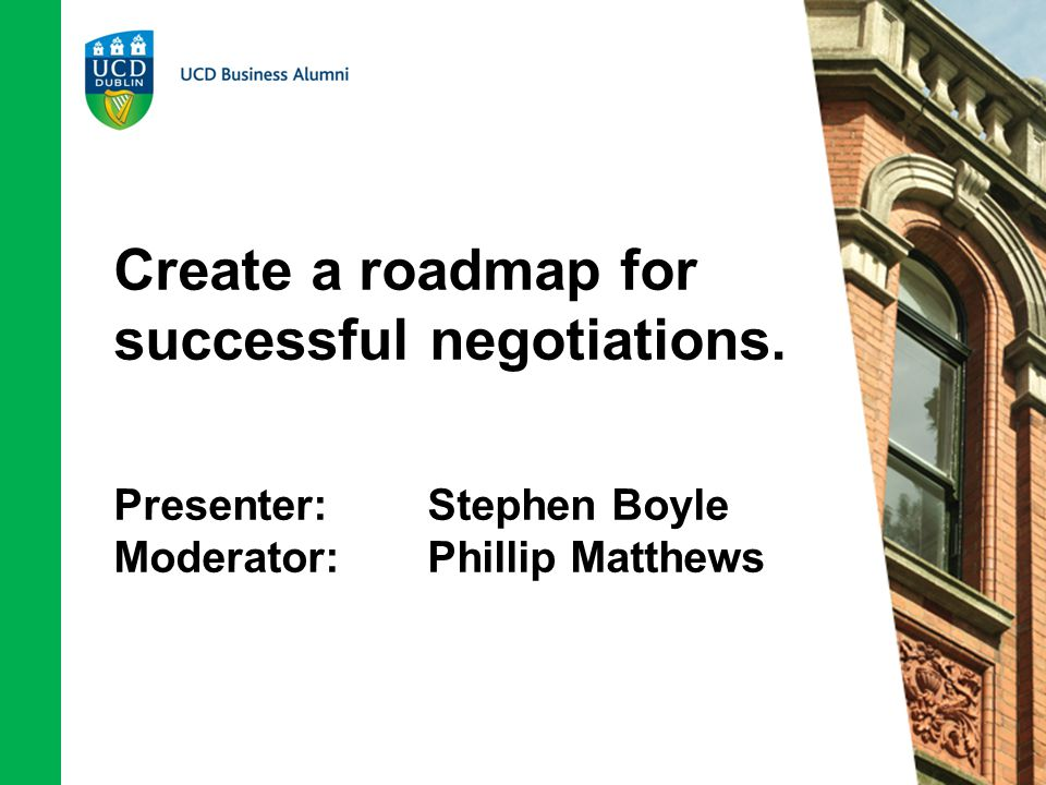 Create a roadmap for successful negotiations. Presenter: Stephen Boyle Moderator:Phillip Matthews