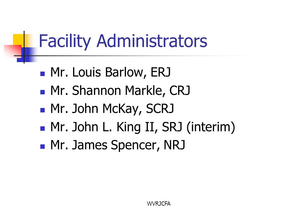 WVRJCFA Facility Administrators Mr. Louis Barlow, ERJ Mr.