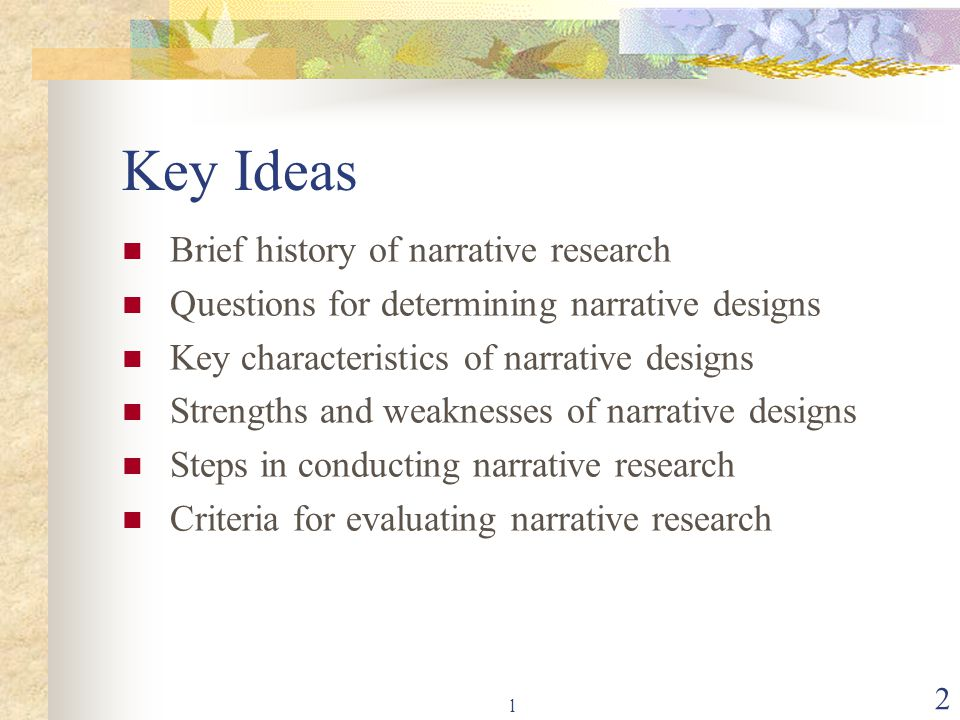 l 2 Key Ideas Brief history of narrative research Questions for determining narrative designs Key characteristics of narrative designs Strengths and w