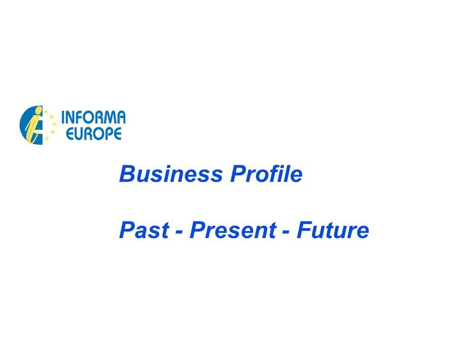 Business Profile Past - Present - Future