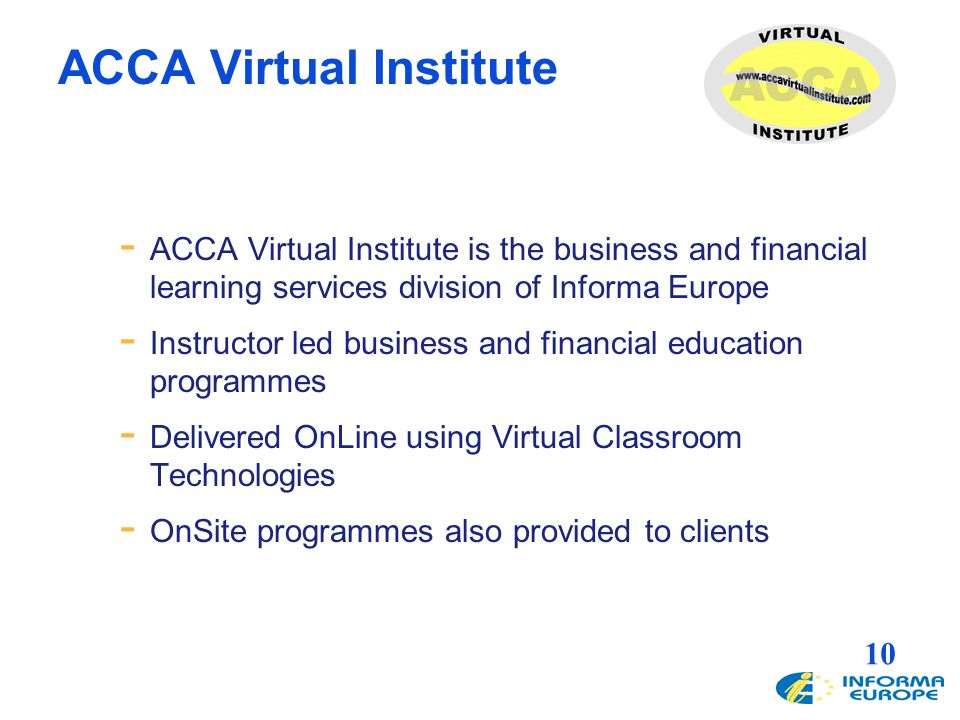 10 ACCA Virtual Institute - ACCA Virtual Institute is the business and financial learning services division of Informa Europe - Instructor led busines