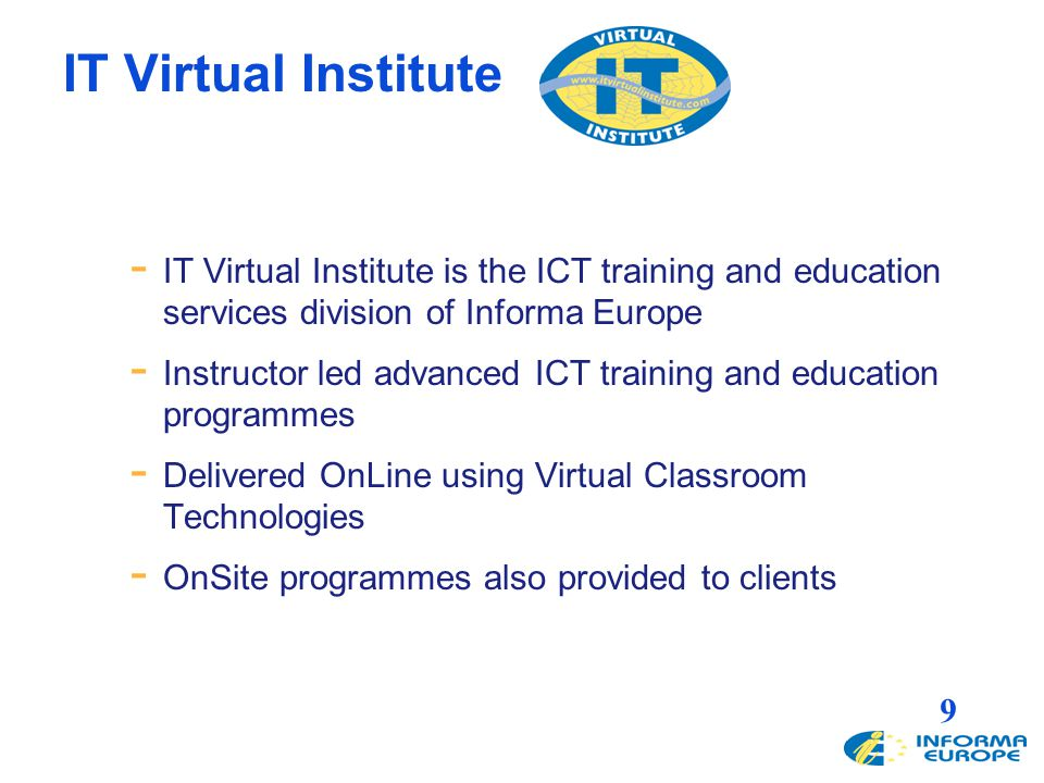 9 IT Virtual Institute - IT Virtual Institute is the ICT training and education services division of Informa Europe - Instructor led advanced ICT trai