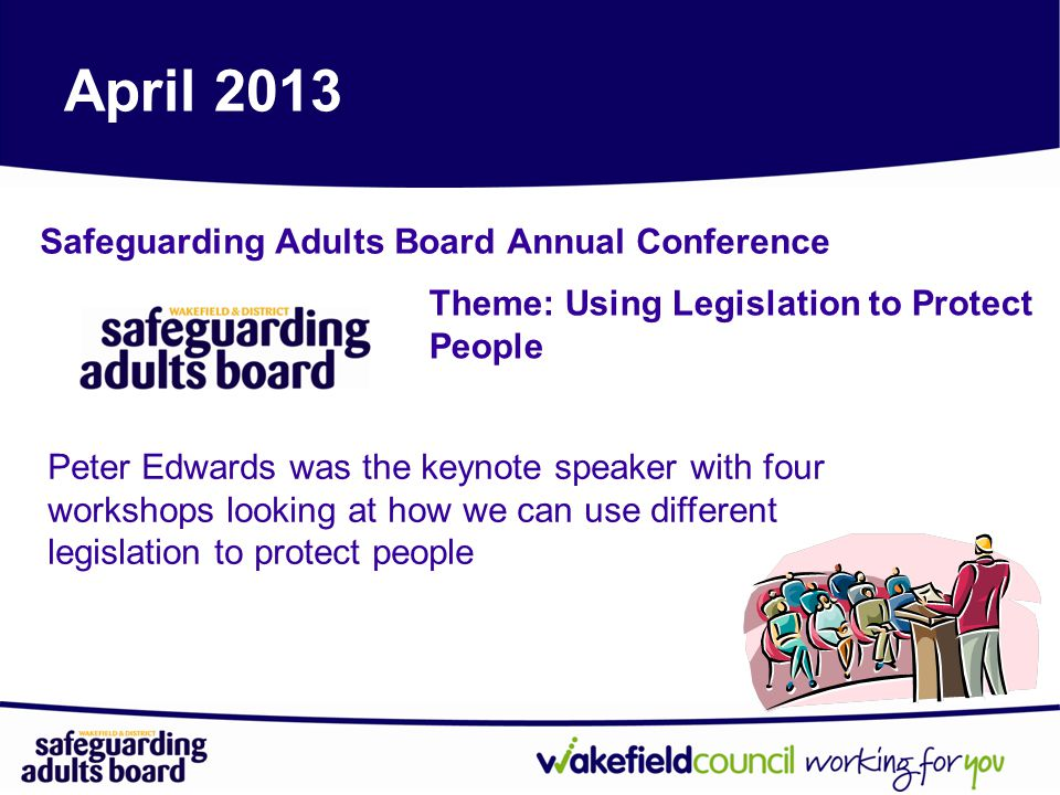 January 2014 The Designated Nurse for Safeguarding Adults Wakefield CCG has been active all year promoting safeguarding adults with all the GP practices.
