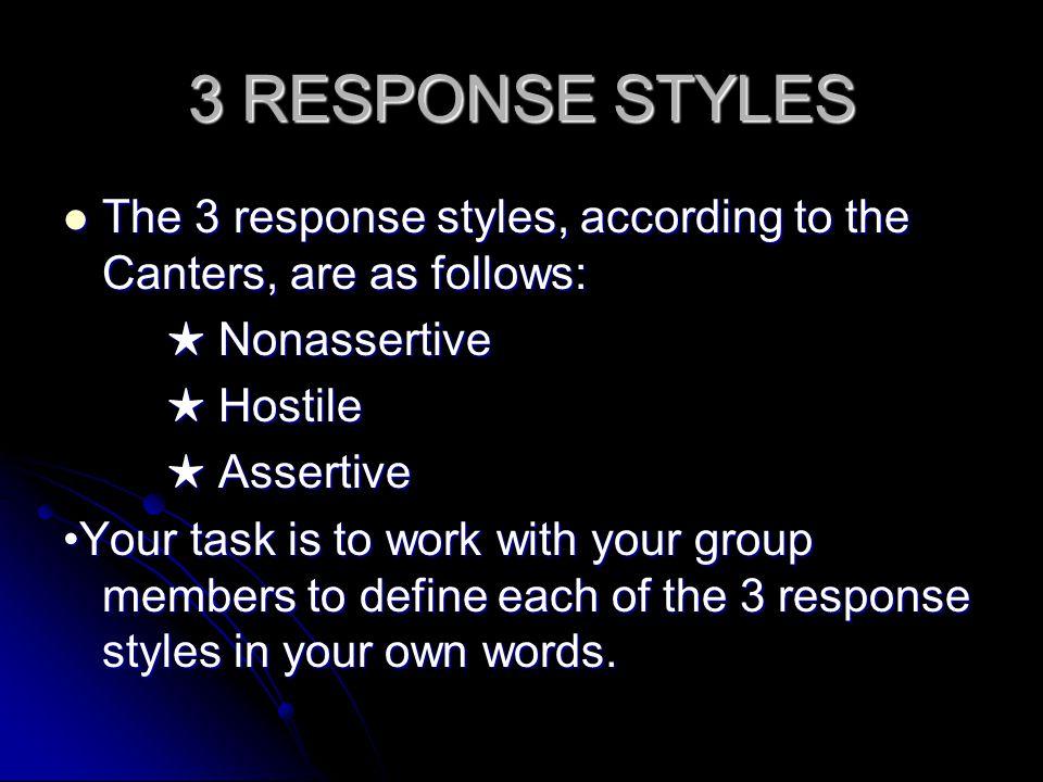 3 RESPONSE STYLES The 3 response styles, according to the Canters, are as follows: The 3 response styles, according to the Canters, are as follows: ★