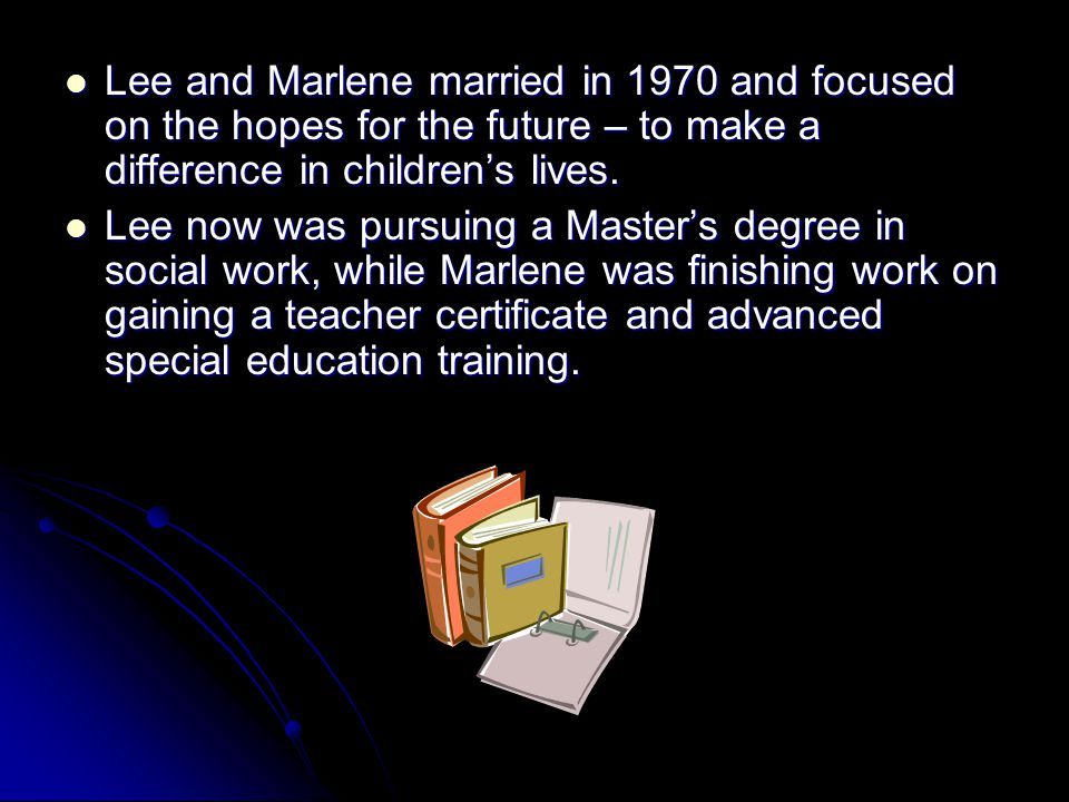 Lee and Marlene married in 1970 and focused on the hopes for the future – to make a difference in children's lives. Lee and Marlene married in 1970 an