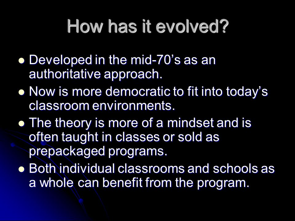 How has it evolved? Developed in the mid-70's as an authoritative approach. Developed in the mid-70's as an authoritative approach. Now is more democr