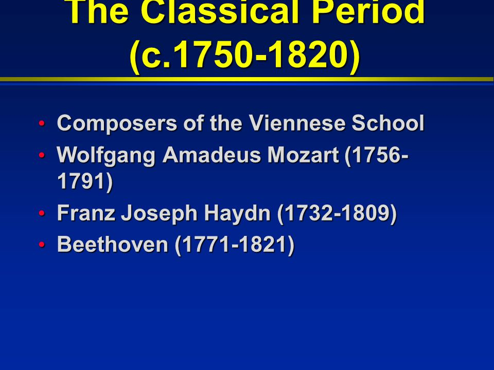 The Classical Period (c.1750-1820) Composers of the Viennese School Composers of the Viennese School Wolfgang Amadeus Mozart (1756- 1791) Wolfgang Ama
