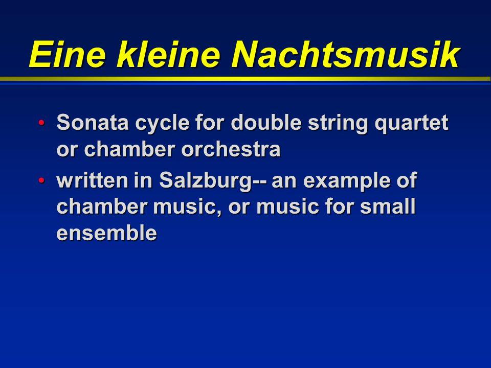 Eine kleine Nachtsmusik Sonata cycle for double string quartet or chamber orchestra Sonata cycle for double string quartet or chamber orchestra written in Salzburg-- an example of chamber music, or music for small ensemble written in Salzburg-- an example of chamber music, or music for small ensemble