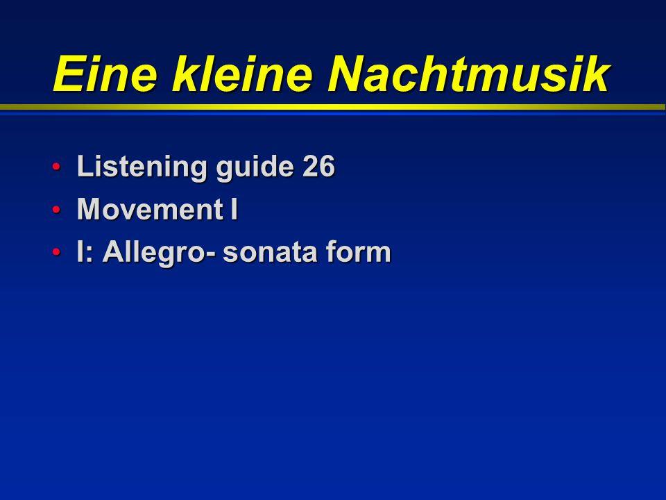 Eine kleine Nachtmusik Listening guide 26 Listening guide 26 Movement I Movement I I: Allegro- sonata form I: Allegro- sonata form