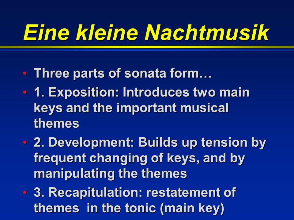 Eine kleine Nachtmusik Three parts of sonata form… Three parts of sonata form… 1. Exposition: Introduces two main keys and the important musical theme
