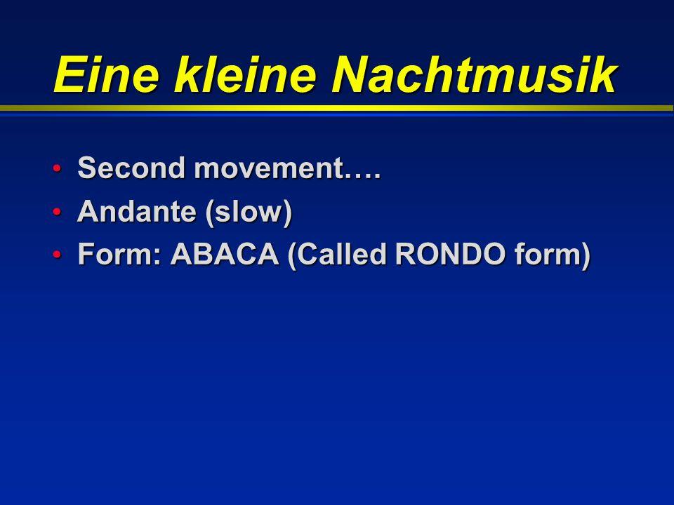Eine kleine Nachtmusik Second movement…. Second movement…. Andante (slow) Andante (slow) Form: ABACA (Called RONDO form) Form: ABACA (Called RONDO for