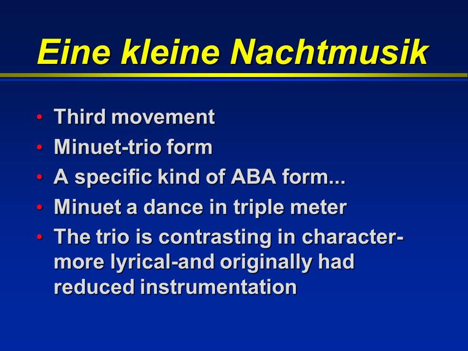 Eine kleine Nachtmusik Third movement Third movement Minuet-trio form Minuet-trio form A specific kind of ABA form...