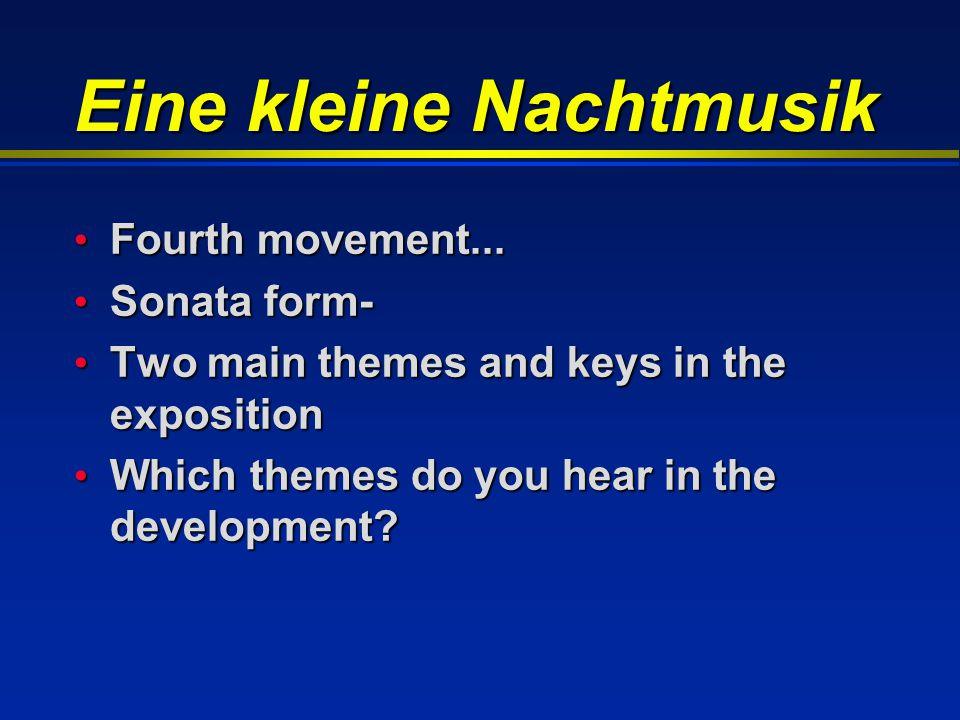 Eine kleine Nachtmusik Fourth movement... Fourth movement... Sonata form- Sonata form- Two main themes and keys in the exposition Two main themes and