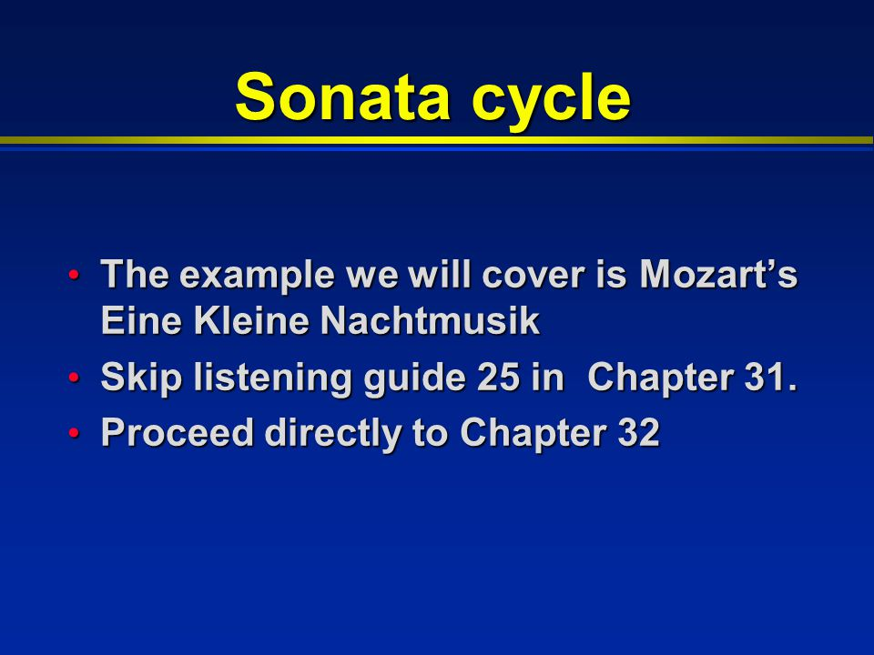 Sonata cycle The example we will cover is Mozart's Eine Kleine Nachtmusik The example we will cover is Mozart's Eine Kleine Nachtmusik Skip listening guide 25 in Chapter 31.