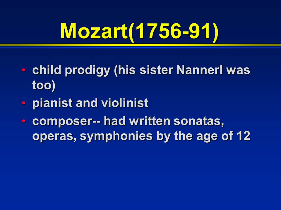 Mozart(1756-91) child prodigy (his sister Nannerl was too) child prodigy (his sister Nannerl was too) pianist and violinist pianist and violinist comp