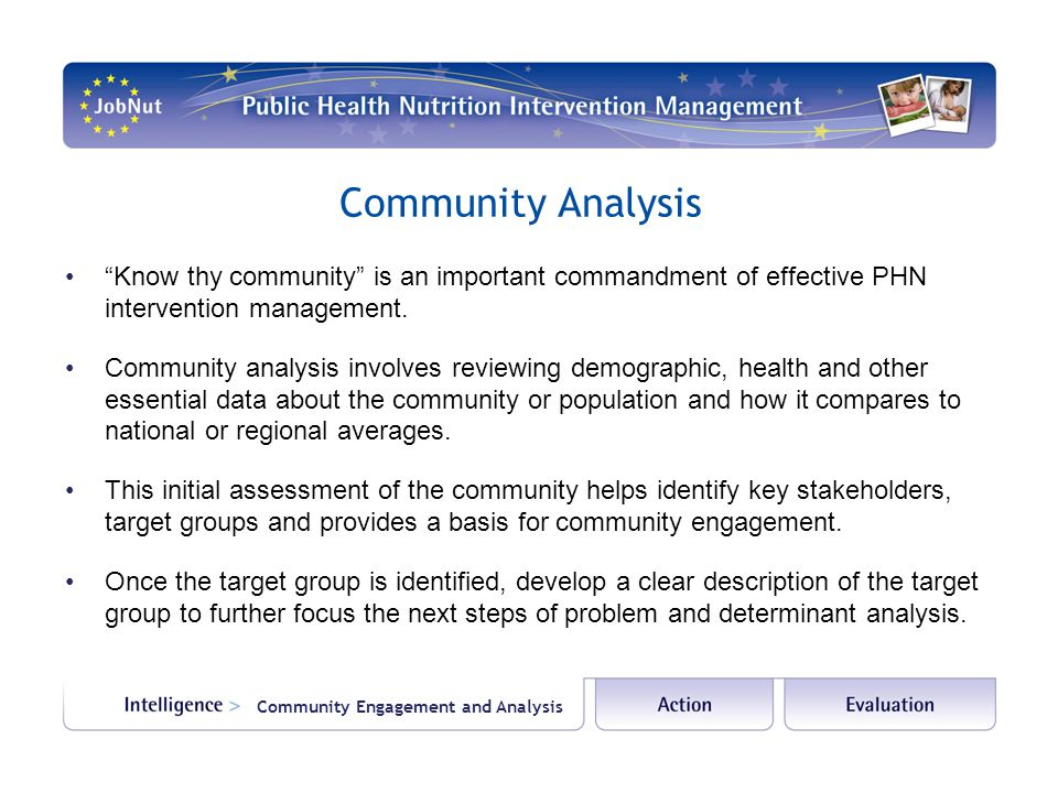 "Community Analysis ""Know thy community"" is an important commandment of effective PHN intervention management. Community analysis involves reviewing de"