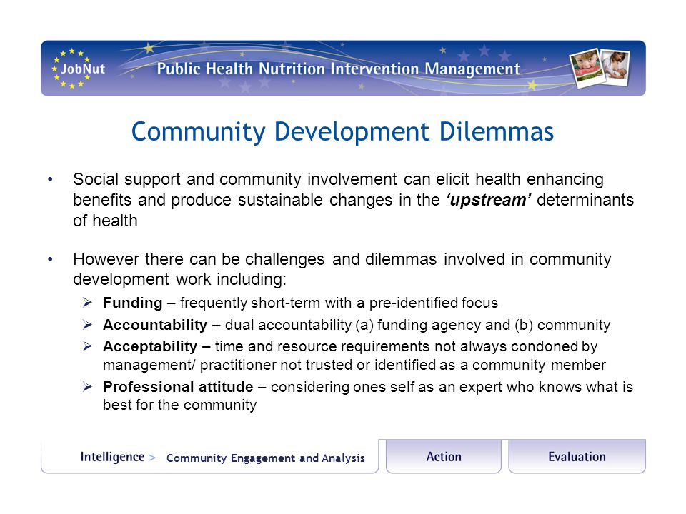 Community Development Dilemmas Social support and community involvement can elicit health enhancing benefits and produce sustainable changes in the 'u