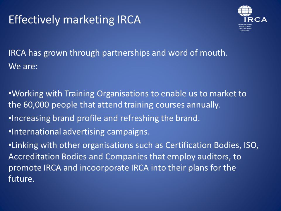 Effectively marketing IRCA IRCA has grown through partnerships and word of mouth.